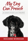 My Dog Can Preach: 40 Lessons of God's Love Unleashed Cover Image