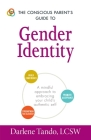 The Conscious Parent's Guide to Gender Identity: A Mindful Approach to Embracing Your Child's Authentic Self (The Conscious Parent's Guides) Cover Image