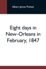 Eight Days In New-Orleans In February, 1847 Cover Image