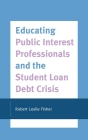Educating Public Interest Professionals and the Student Loan Debt Crisis Cover Image