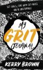 My Grit Journal: Set goals, cope with set-backs and be unstoppable Cover Image