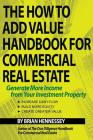 The How to Add Value Handbook for Commercial Real Estate: Generate More Income from Your Investment Property Cover Image
