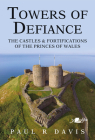 Towers of Defiance: Castles and Fortifications of the Welsh Princes Cover Image