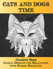 Cats and Dogs Time - Coloring Book - Animal Designs for Relaxation with Stress Relieving Cover Image