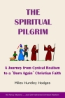 The Spiritual Pilgrim: A Journey from Cynical Realism to Born Again Christian Faith Cover Image