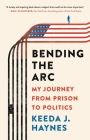 Bending the Arc: My Journey from Prison to Politics Cover Image