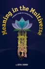 Meaning in the Multiverse: A Skeptic's Guide to a Loving Cosmos Cover Image