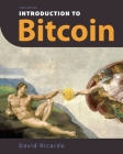 Introduction to Bitcoin: Understanding Peer-to-Peer Networks, Digital Signatures, the Blockchain, Proof-of-Work, Mining, Network Attacks, Bitco Cover Image