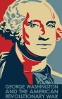 George Washington and the American Revolutionary War Cover Image
