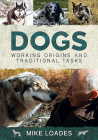 Dogs: Working Origins and Traditional Tasks Cover Image