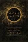 Mask of the Sun: The Science, History and Forgotten Lore of Eclipses Cover Image