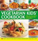 Vegetarian Kids' Cookbook: 50 Tasty, Healthy and Great-Looking Dishes Every Child Will Love Cover Image