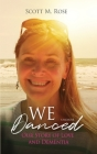 We Danced: Our Story of Love and Dementia Cover Image