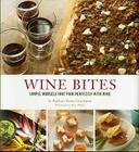 Wine Bites: 64 Simple Nibbles That Pair Perfectly with Wine Cover Image