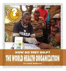 The World Health Organization (Community Connections: How Do They Help?) Cover Image