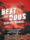 Beat the Odds Survival Manual  : Real-life Strategies for Surviving Everything from a Global Pandemic to the Robot Rebellion Cover Image