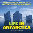 Life In Antarctica - Geography Lessons for 3rd Grade - Children's Explore the World Books Cover Image