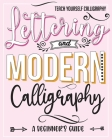 Teach Yourself Calligraphy: Lettering and Modern Calligraphy: a Beginner's Guide: Lettering and design plus 3D practice and simple design practice Cover Image