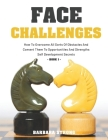 Face Challenges: How To Overcome All Sorts Of Obstacles And Convert Them To Opportunities And Strengths - Self Development Secrets - Bo Cover Image