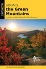 Hiking the Green Mountains: A Guide to 40 of the Region's Best Hiking Adventures (Regional Hiking) Cover Image