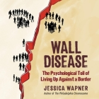 Wall Disease Lib/E: The Psychological Toll of Living Up Against a Border Cover Image