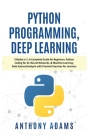 Python Programming, Deep Learning: 3 Books in 1: A Complete Guide for Beginners, Python Coding for AI, Neural Networks, & Machine Learning, Data Scien Cover Image