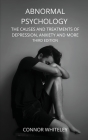Abnormal Psychology: The Causes and Treatments of Depression, Anxiety and More Third Edition (Introductory #21) Cover Image