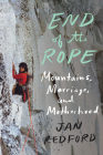 End of the Rope: Mountains, Marriage, and Motherhood Cover Image