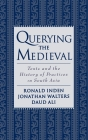 Querying the Medieval: Texts and the History of Practices in South Asia Cover Image