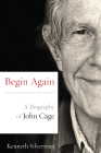 Begin Again: A Biography of John Cage Cover Image