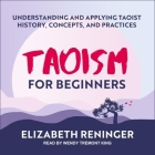 Taoism for Beginners Lib/E: Understanding and Applying Taoist History, Concepts, and Practices Cover Image