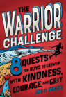 The Warrior Challenge: 8 Quests for Boys to Grow Up with Kindness, Courage, and Grit Cover Image