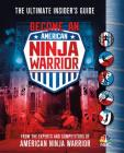 Become an American Ninja Warrior: The Ultimate Insider's Guide Cover Image