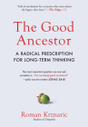 The Good Ancestor: A Radical Prescription for Long-Term Thinking Cover Image