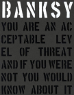 Banksy. You Are an Acceptable Level of Threat and If You Were Not You Would Know about It Cover Image