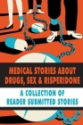 Medical Stories About Drugs, Sex & Risperidone: A Collection Of Reader-Submitted Stories: Risperidone Side Effects Cover Image