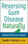 Reversing Gum Disease Naturally: A Holistic Home Care Program Cover Image