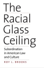 The Racial Glass Ceiling: Subordination in American Law and Culture Cover Image
