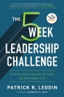 The Five-Week Leadership Challenge: 35 Action Steps to Become the Leader You Were Meant to Be Cover Image
