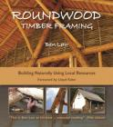 Roundwood Timber Framing: Building Naturally Using Local Resources, 3rd Edition Cover Image