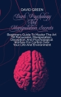 Dark Psychology And Manipulation Secrets: Everything You Need To Know To Stop Being Manipulated, The Secrets And The Art Of Reading People. Dark Psych Cover Image