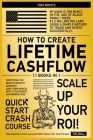 How to Create Lifetime Cashflow [11 in 1]: Everything You Need to Know to Generate Long-Term Wealth with Little Budget and Minimal Risk Cover Image