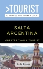 Greater Than a Tourist- Salta Argentina: 50 Travel Tips from a Local Cover Image