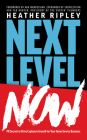 Next Level Now: PR Secrets to Drive Explosive Growth for Your Home Service Business Cover Image