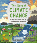 The Story of Climate Change: A first book about how we can help save our planet (Story of...) Cover Image