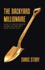 The Backyard Millionaire: How to Create Wealth Where You Are with What You've Got! Cover Image