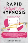 Rapid Weight Loss Hypnosis for Women: GUIDED MEDITATION WITH MORE THAN 70 EFFECTIVE AND POSITIVE AFFIRMATIONS TO BURN FAT, BOOST SELF ESTEEM AND IMPRO Cover Image