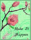 Make It Happen: Beautiful Floral Notebook (Diary, Notebook) (8.5 x 11 Large) Cover Image