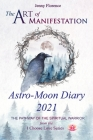 The Art of Manifestation Astro-Moon Diary 2021: The Pathway of the Spiritual Warrior Cover Image