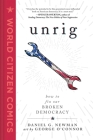 Unrig: How to Fix Our Broken Democracy (World Citizen Comics) Cover Image